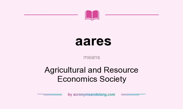 What does aares mean? It stands for Agricultural and Resource Economics Society