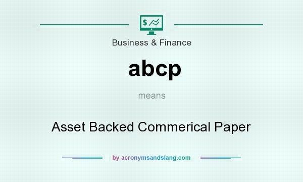 What does abcp mean? It stands for Asset Backed Commerical Paper
