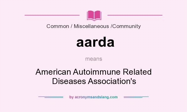 What does aarda mean? It stands for American Autoimmune Related Diseases Association`s
