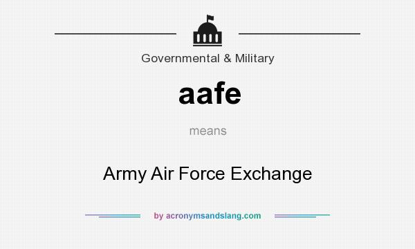 What does aafe mean? It stands for Army Air Force Exchange