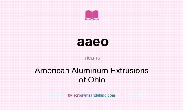 What does aaeo mean? It stands for American Aluminum Extrusions of Ohio