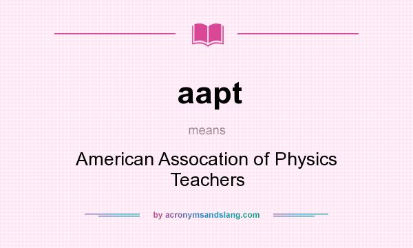 What does aapt mean? It stands for American Assocation of Physics Teachers