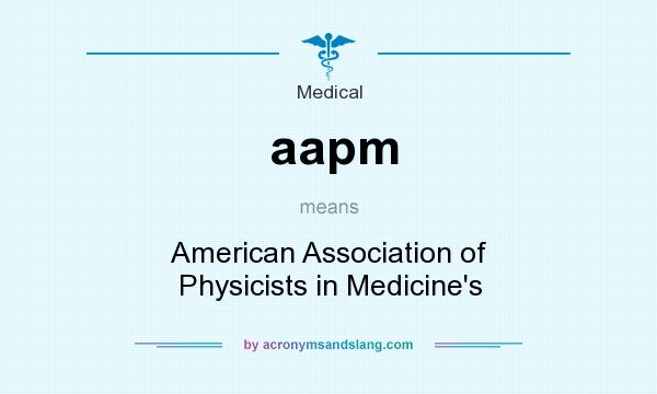 What does aapm mean? It stands for American Association of Physicists in Medicine`s