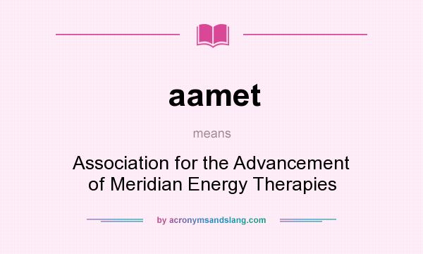 What does aamet mean? It stands for Association for the Advancement of Meridian Energy Therapies