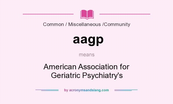 What does aagp mean? It stands for American Association for Geriatric Psychiatry`s