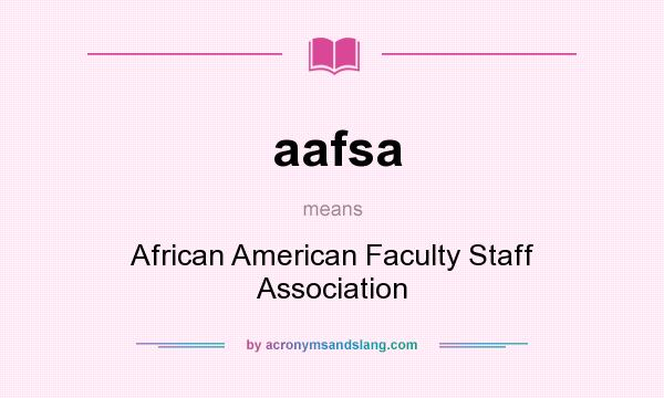 What does aafsa mean? It stands for African American Faculty Staff Association