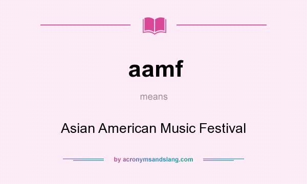 What does aamf mean? It stands for Asian American Music Festival