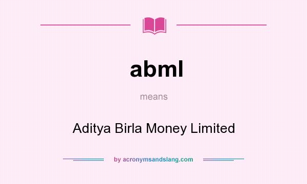 What does abml mean? It stands for Aditya Birla Money Limited