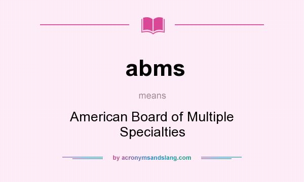 What does abms mean? It stands for American Board of Multiple Specialties