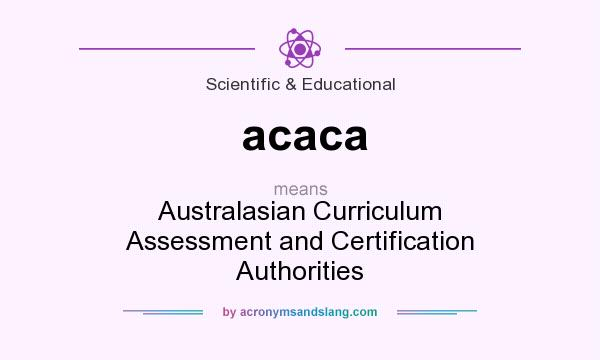 What does acaca mean? It stands for Australasian Curriculum Assessment and Certification Authorities