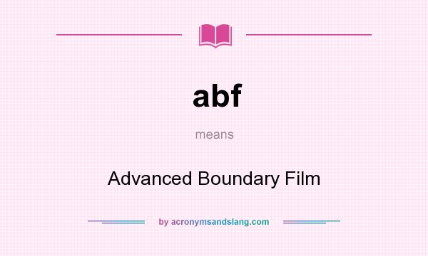 What does abf mean? It stands for Advanced Boundary Film
