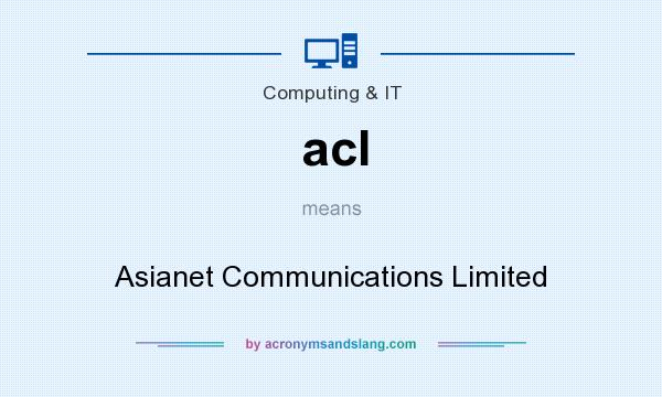 What does acl mean? It stands for Asianet Communications Limited