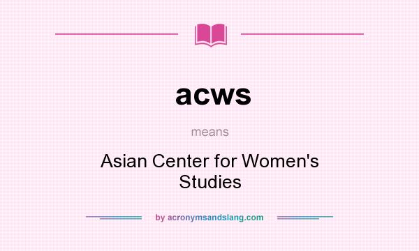 What does acws mean? It stands for Asian Center for Women`s Studies
