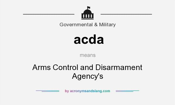 What does acda mean? It stands for Arms Control and Disarmament Agency`s