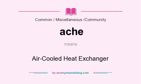 What does ache mean? It stands for Air-Cooled Heat Exchanger