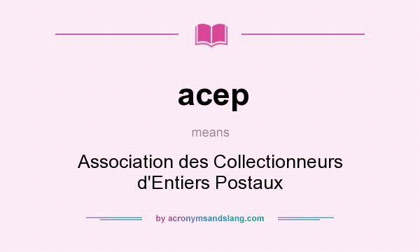 What does acep mean? It stands for Association des Collectionneurs d`Entiers Postaux