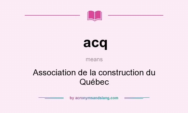 What does acq mean? It stands for Association de la construction du Québec