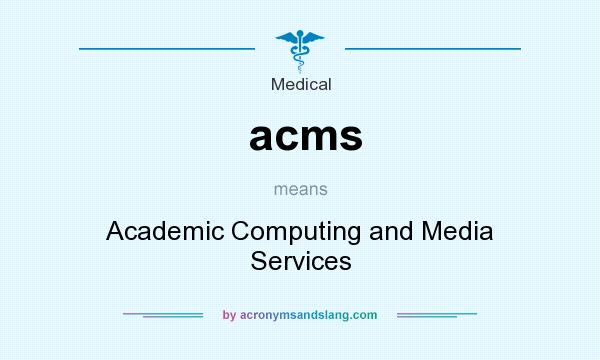 What does acms mean? It stands for Academic Computing and Media Services