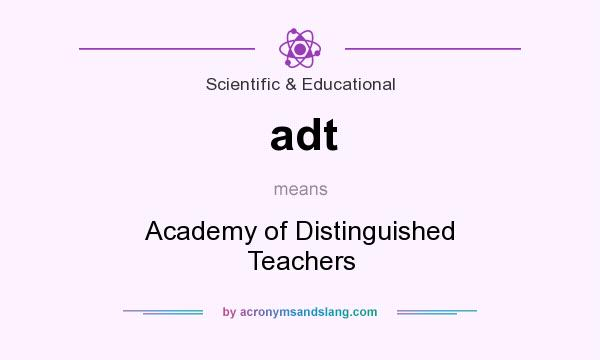 What does adt mean? It stands for Academy of Distinguished Teachers