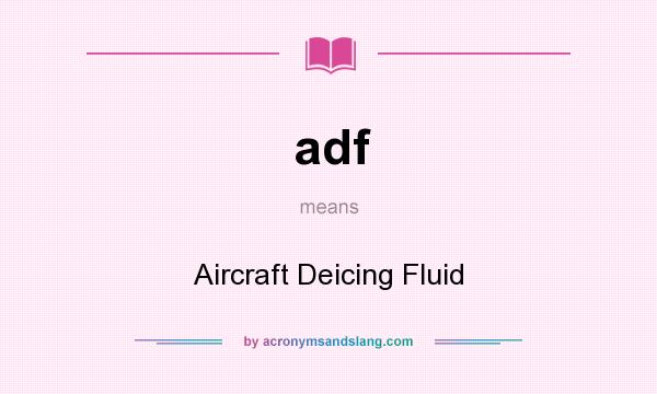 What does adf mean? It stands for Aircraft Deicing Fluid