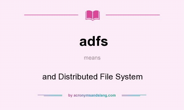 What does adfs mean? It stands for and Distributed File System