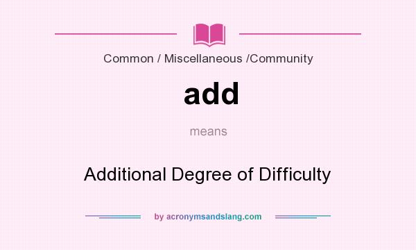 What does add mean? It stands for Additional Degree of Difficulty
