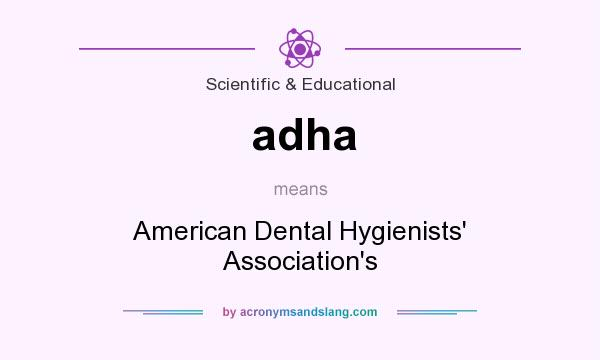What does adha mean? It stands for American Dental Hygienists` Association`s