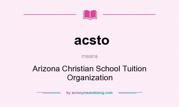 What does acsto mean? It stands for Arizona Christian School Tuition Organization