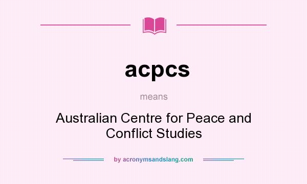What does acpcs mean? It stands for Australian Centre for Peace and Conflict Studies