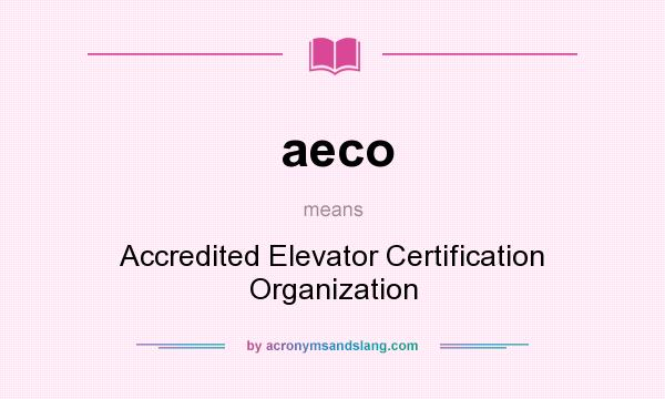 What does aeco mean? It stands for Accredited Elevator Certification Organization