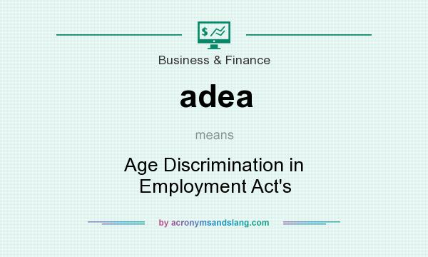 What does adea mean? It stands for Age Discrimination in Employment Act`s