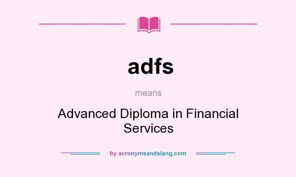What does adfs mean? It stands for Advanced Diploma in Financial Services