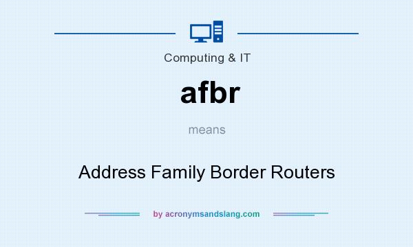 What does afbr mean? It stands for Address Family Border Routers
