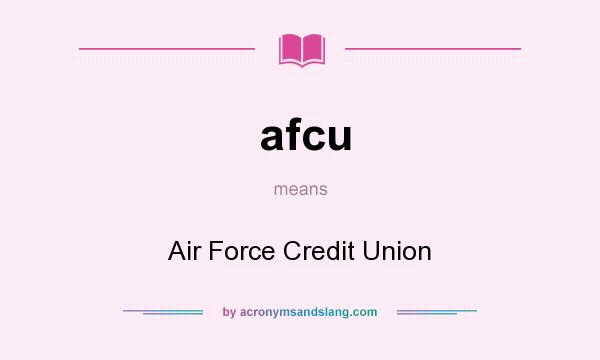 What does afcu mean? It stands for Air Force Credit Union
