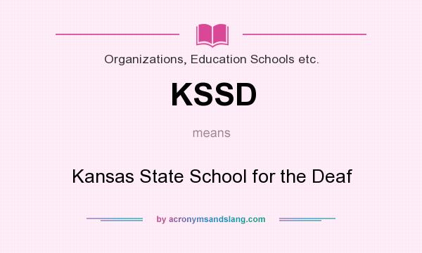 What does KSSD mean? It stands for Kansas State School for the Deaf