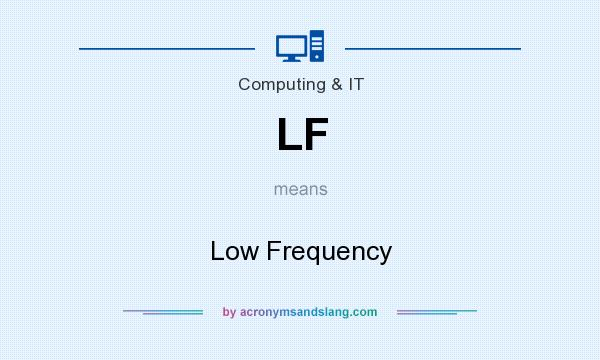 What does LF mean? It stands for Low Frequency