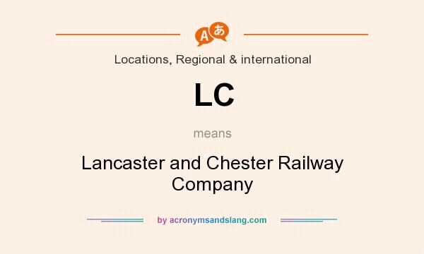 What does LC mean? It stands for Lancaster and Chester Railway Company