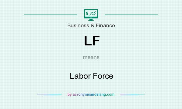 What does LF mean? It stands for Labor Force