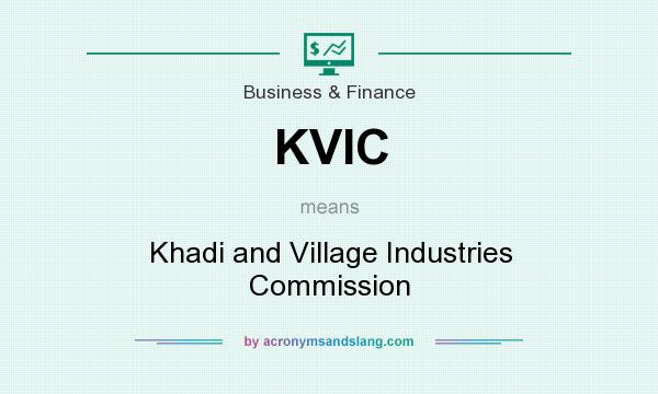 What does KVIC mean? It stands for Khadi and Village Industries Commission