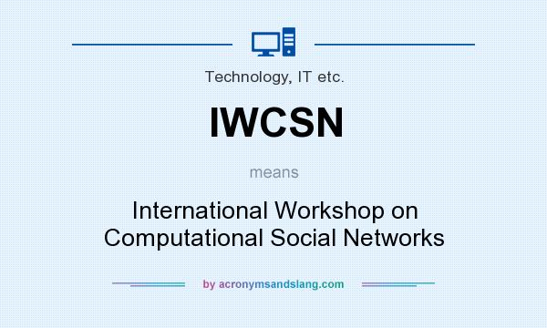 What does IWCSN mean? It stands for International Workshop on Computational Social Networks