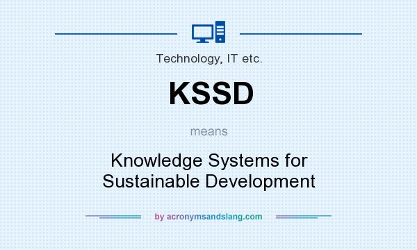 What does KSSD mean? It stands for Knowledge Systems for Sustainable Development
