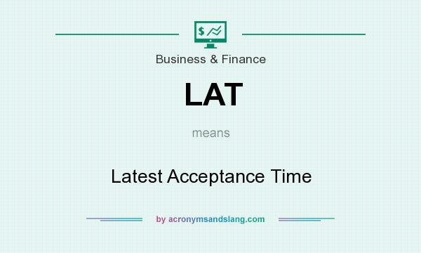 What does LAT mean? It stands for Latest Acceptance Time