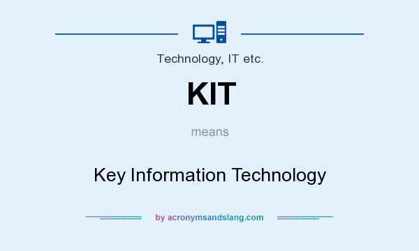 What does KIT mean? It stands for Key Information Technology
