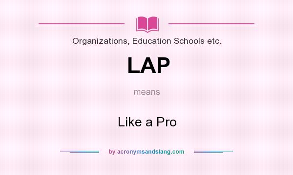 What does LAP mean? It stands for Like a Pro