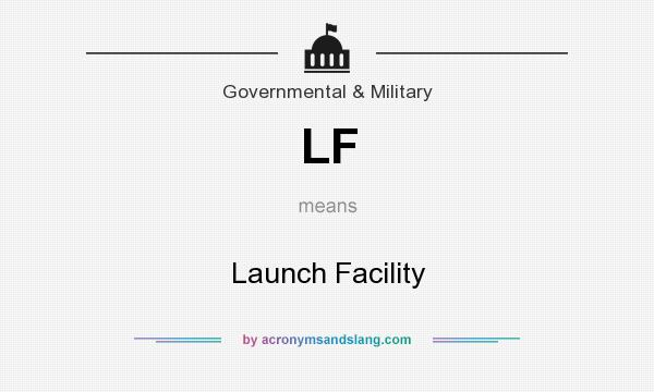 What does LF mean? It stands for Launch Facility