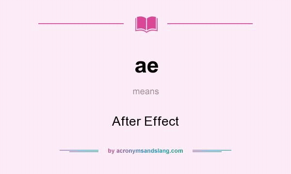 What does ae mean? It stands for After Effect