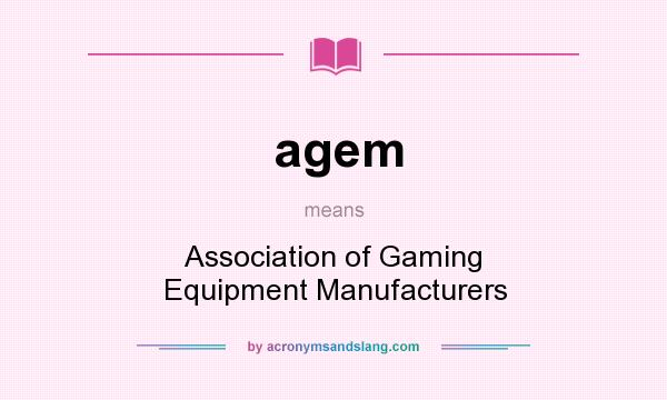 What does agem mean? It stands for Association of Gaming Equipment Manufacturers