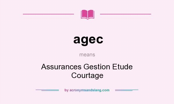 What does agec mean? It stands for Assurances Gestion Etude Courtage