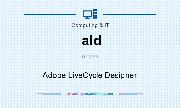 What does ald mean? It stands for Adobe LiveCycle Designer