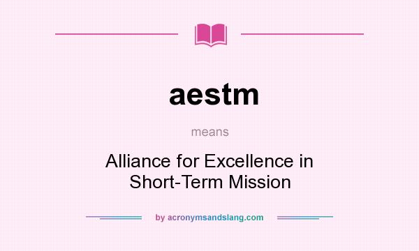 What does aestm mean? It stands for Alliance for Excellence in Short-Term Mission